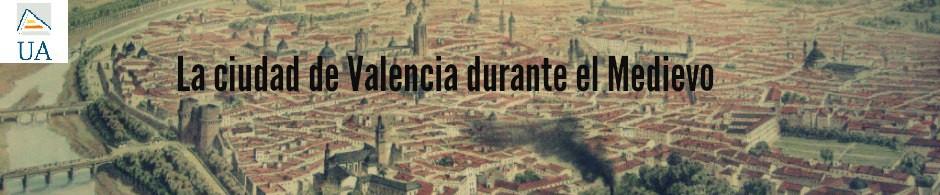 ¨La Valencia Medieval¨ - Una breve descripción de la ciudad de Valencia durante la Edad Media